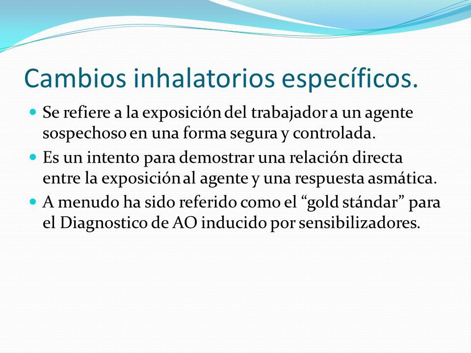 Cambios inhalatorios específicos. Se refiere a la exposición del trabajador a un agente sospechoso en una forma segura y controlada. Es un intento par