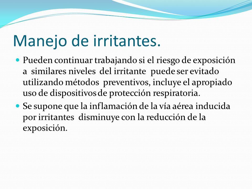 Manejo de irritantes. Pueden continuar trabajando si el riesgo de exposición a similares niveles del irritante puede ser evitado utilizando métodos pr