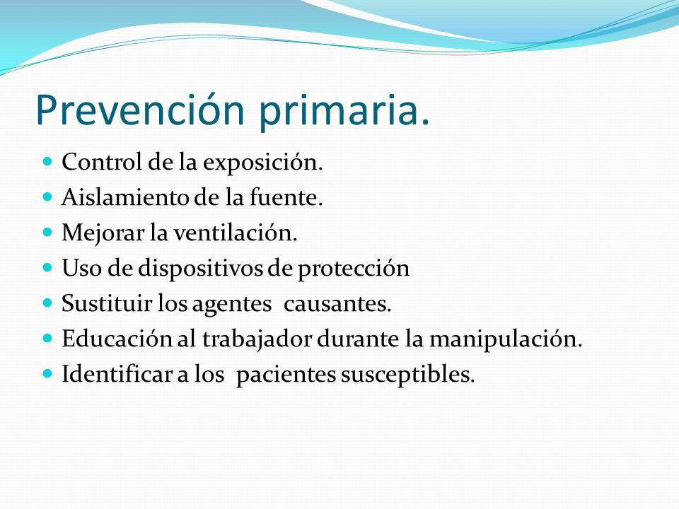 Prevención primaria. Control de la exposición. Aislamiento de la fuente. Mejorar la ventilación. Uso de dispositivos de protección Sustituir los agent