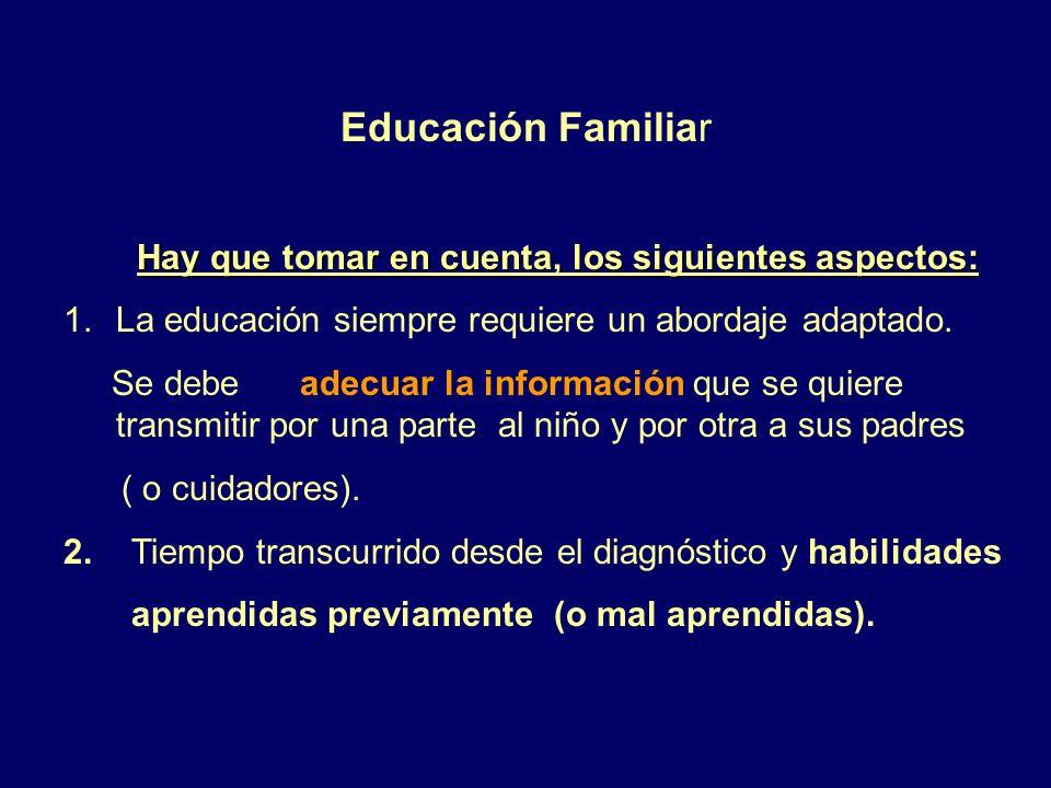 Educación Familiar Hay que tomar en cuenta, los siguientes aspectos: 1.La educación siempre requiere un abordaje adaptado. Se debe adecuar la informac