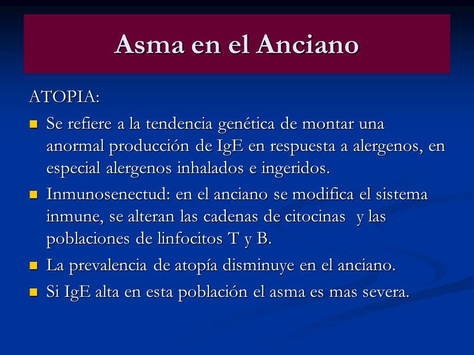 Asma en el Anciano ATOPIA: Se refiere a la tendencia genética de montar una anormal producción de IgE en respuesta a alergenos, en especial alergenos