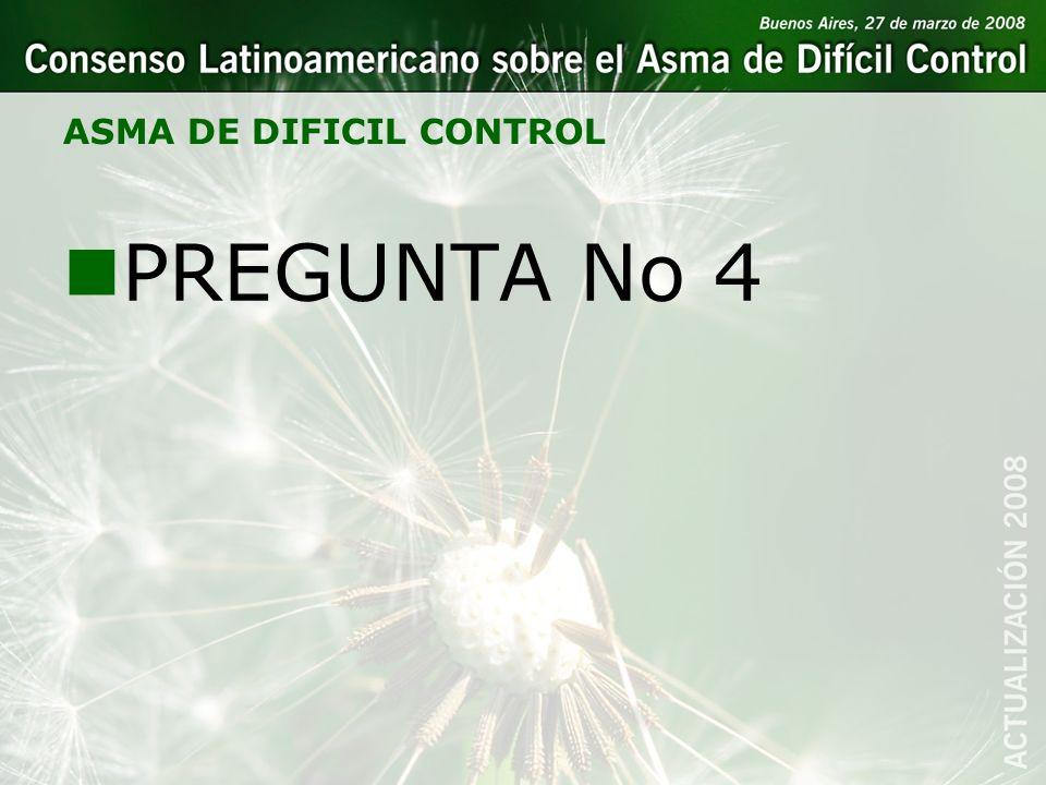 ASMA DE DIFICIL CONTROL nPREGUNTA No 4