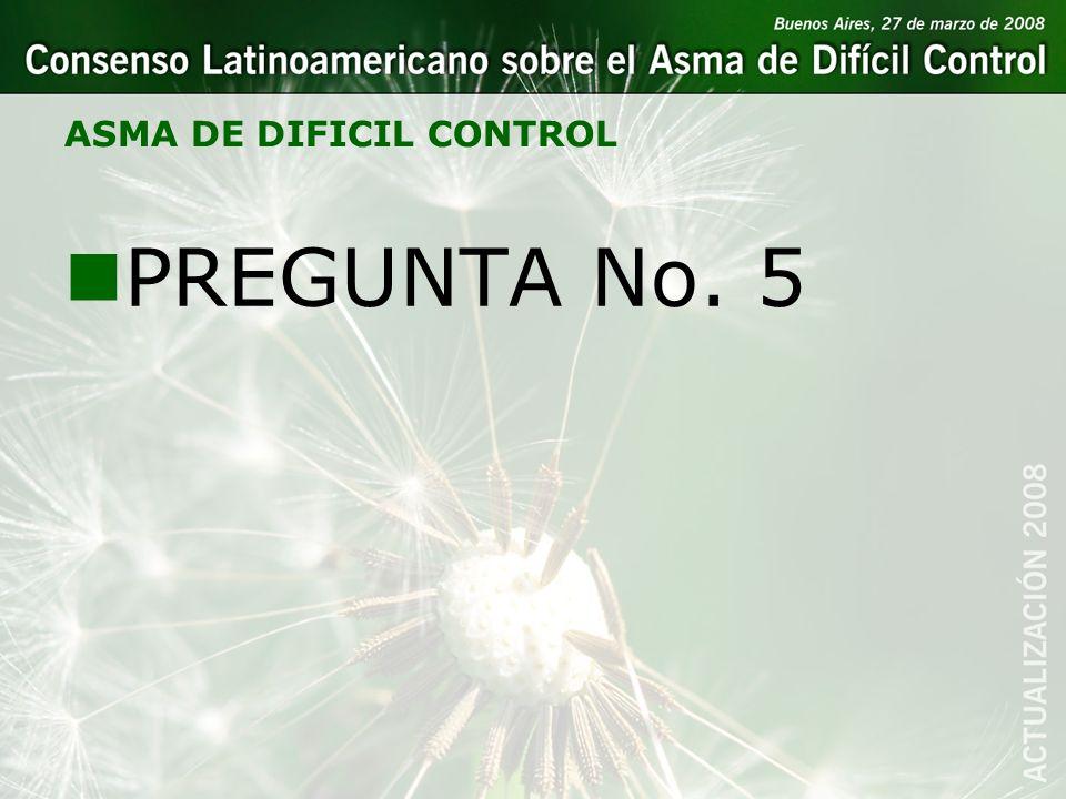 ASMA DE DIFICIL CONTROL nPREGUNTA No. 5
