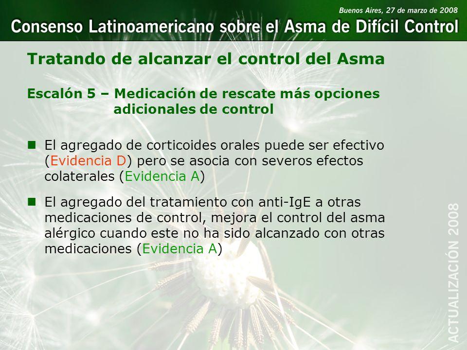 Tratando de alcanzar el control del Asma nEl agregado de corticoides orales puede ser efectivo (Evidencia D) pero se asocia con severos efectos colate