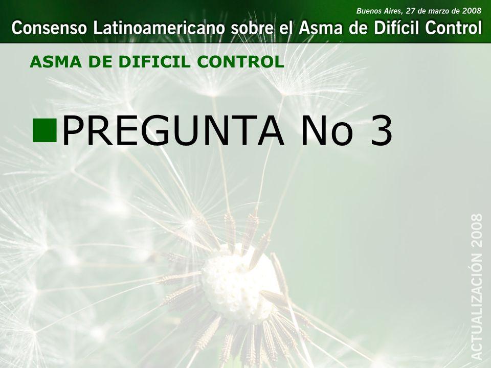 ASMA DE DIFICIL CONTROL nPREGUNTA No 3