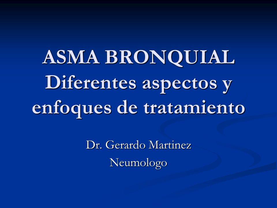 ASMA BRONQUIAL Diferentes aspectos y enfoques de tratamiento Dr. Gerardo Martinez Neumologo
