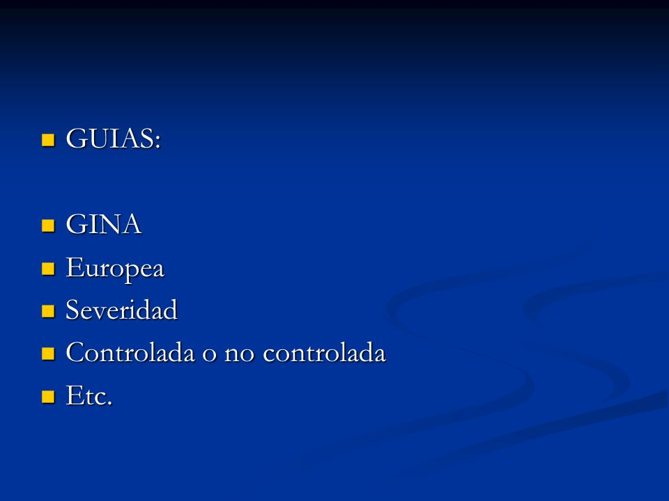 GUIAS: GUIAS: GINA GINA Europea Europea Severidad Severidad Controlada o no controlada Controlada o no controlada Etc. Etc.