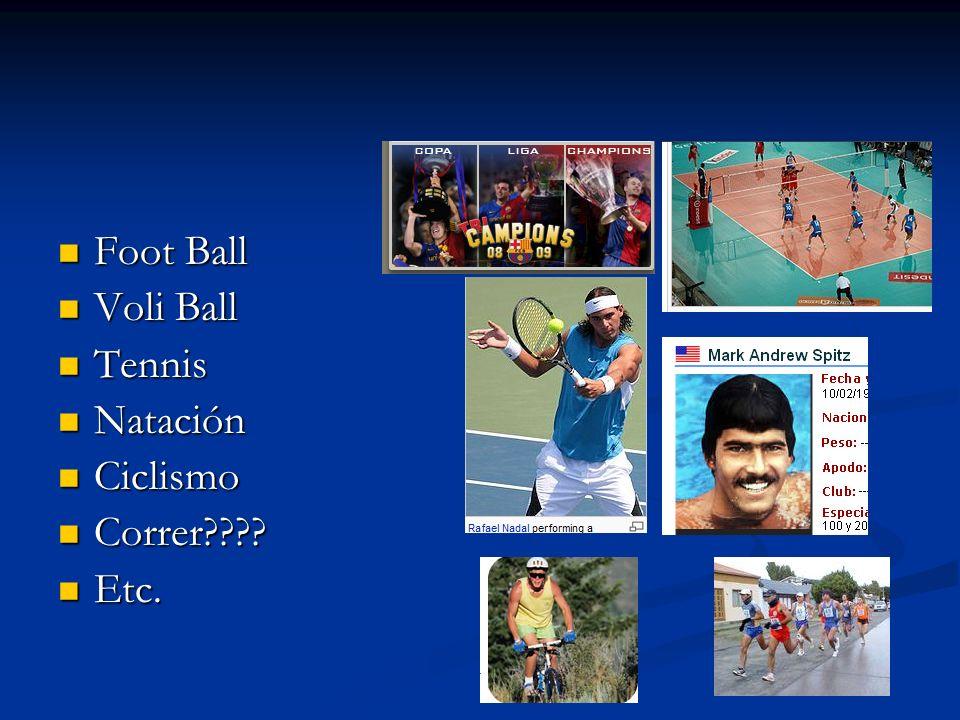 Foot Ball Foot Ball Voli Ball Voli Ball Tennis Tennis Natación Natación Ciclismo Ciclismo Correr???? Correr???? Etc. Etc.