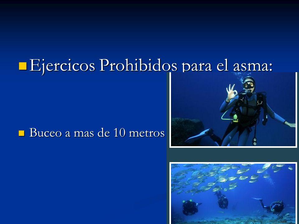 Ejercicos Prohibidos para el asma: Ejercicos Prohibidos para el asma: Buceo a mas de 10 metros de profundidad Buceo a mas de 10 metros de profundidad