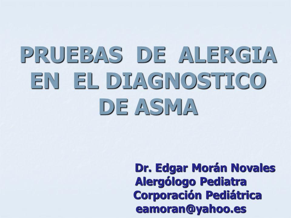 PRUEBAS DE ALERGIA EN EL DIAGNOSTICO DE ASMA Dr. Edgar Morán Novales Dr. Edgar Morán Novales Alergólogo Pediatra Alergólogo Pediatra Corporación Pediá