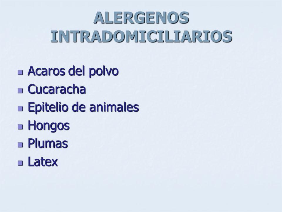 ALERGENOS INTRADOMICILIARIOS Acaros del polvo Acaros del polvo Cucaracha Cucaracha Epitelio de animales Epitelio de animales Hongos Hongos Plumas Plum