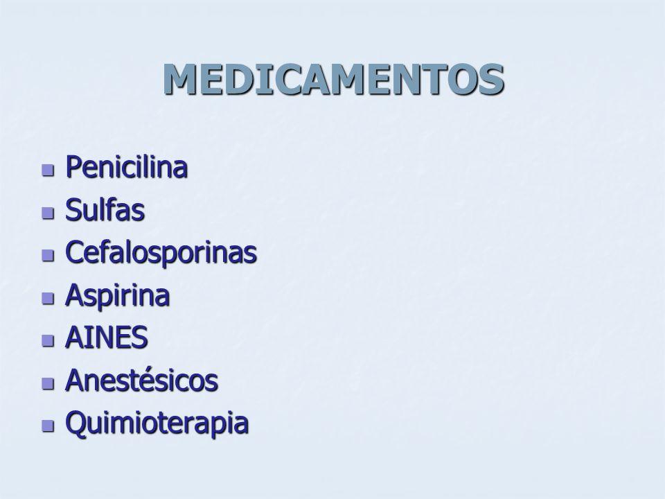MEDICAMENTOS Penicilina Penicilina Sulfas Sulfas Cefalosporinas Cefalosporinas Aspirina Aspirina AINES AINES Anestésicos Anestésicos Quimioterapia Qui