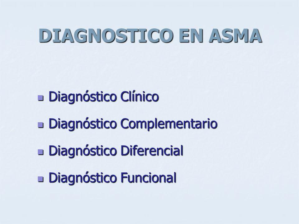 DIAGNOSTICO EN ASMA Diagnóstico Clínico Diagnóstico Clínico Diagnóstico Complementario Diagnóstico Complementario Diagnóstico Diferencial Diagnóstico