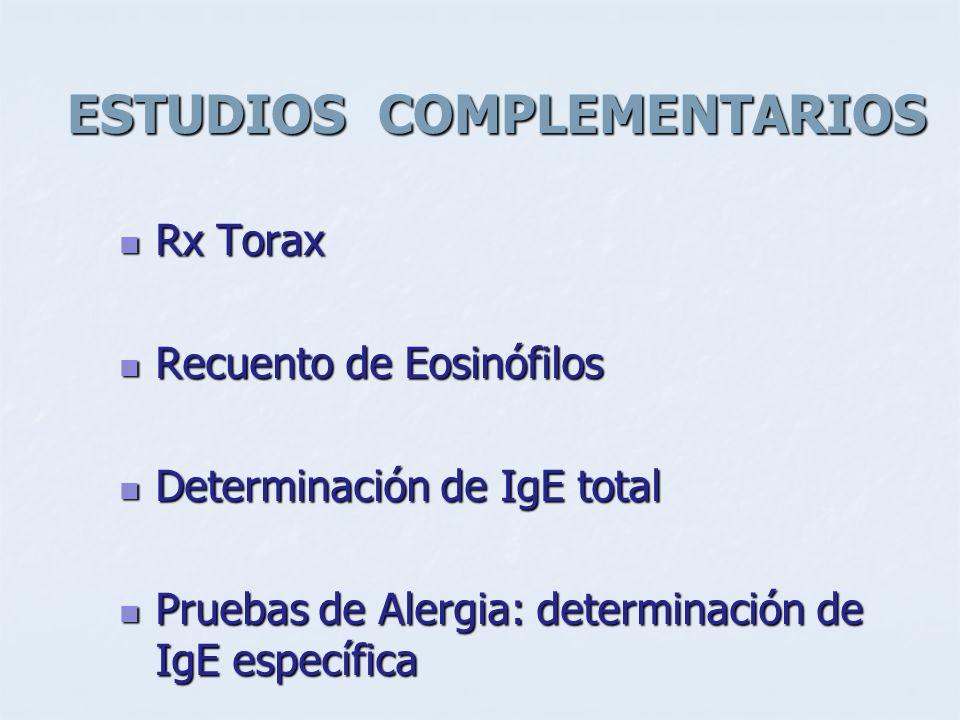 ESTUDIOS COMPLEMENTARIOS Rx Torax Rx Torax Recuento de Eosinófilos Recuento de Eosinófilos Determinación de IgE total Determinación de IgE total Prueb