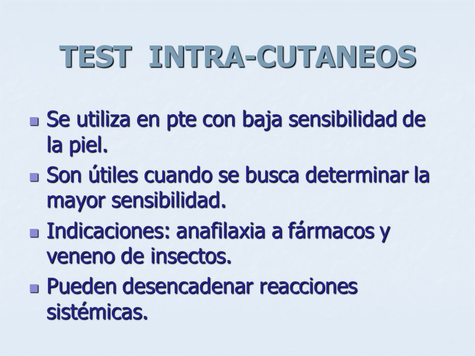 TEST INTRA-CUTANEOS Se utiliza en pte con baja sensibilidad de la piel. Se utiliza en pte con baja sensibilidad de la piel. Son útiles cuando se busca