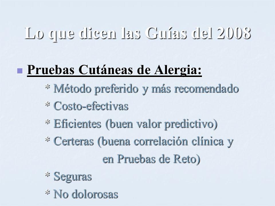 Lo que dicen las Guías del 2008 Pruebas Cutáneas de Alergia: Pruebas Cutáneas de Alergia: * Método preferido y más recomendado * Costo-efectivas * Efi