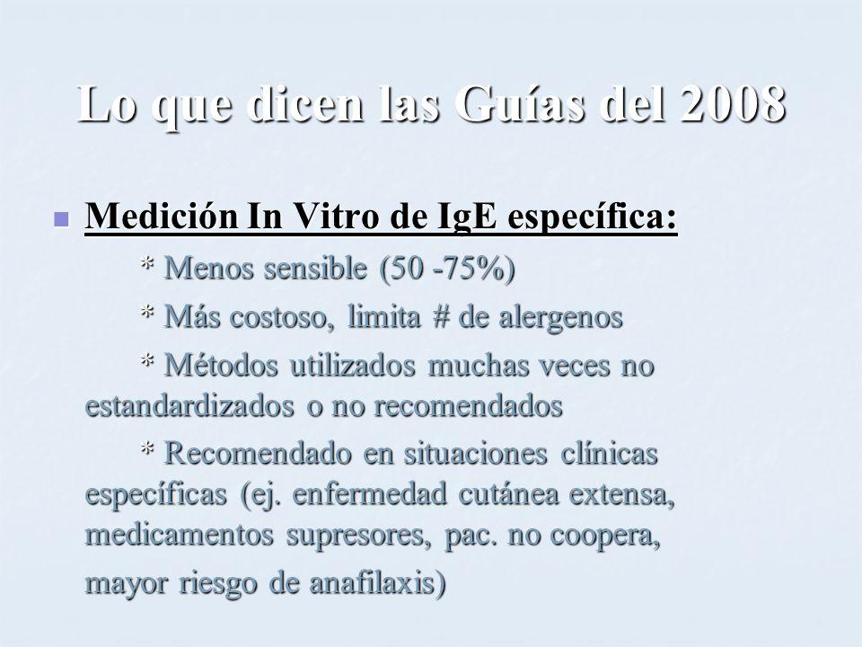 Lo que dicen las Guías del 2008 Medición In Vitro de IgE específica: Medición In Vitro de IgE específica: * Menos sensible (50 -75%) * Más costoso, li