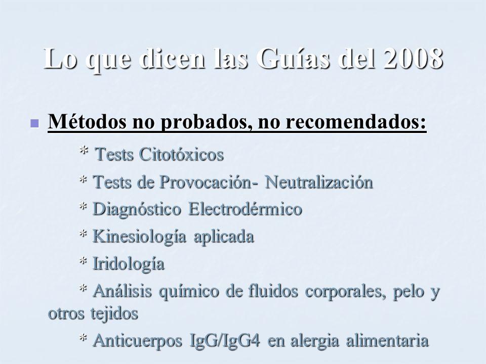 Lo que dicen las Guías del 2008 Métodos no probados, no recomendados: Métodos no probados, no recomendados: * Tests Citotóxicos * Tests de Provocación