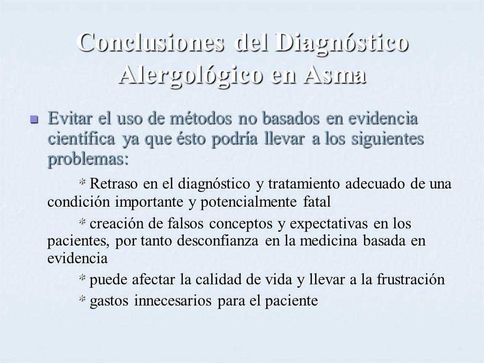 Conclusiones del Diagnóstico Alergológico en Asma Evitar el uso de métodos no basados en evidencia científica ya que ésto podría llevar a los siguient