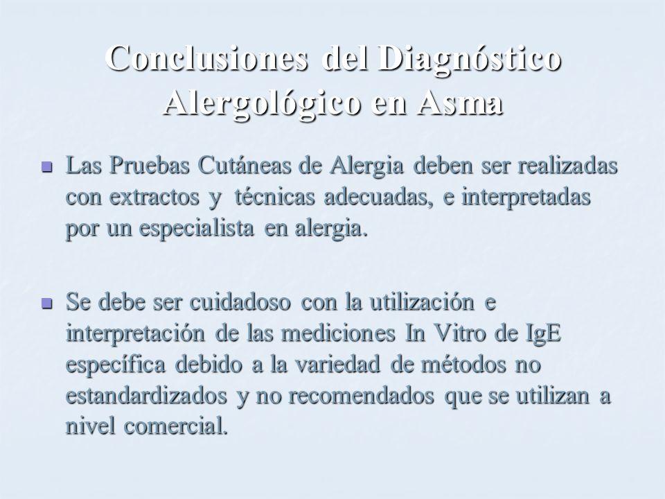 Conclusiones del Diagnóstico Alergológico en Asma Las Pruebas Cutáneas de Alergia deben ser realizadas con extractos y técnicas adecuadas, e interpret