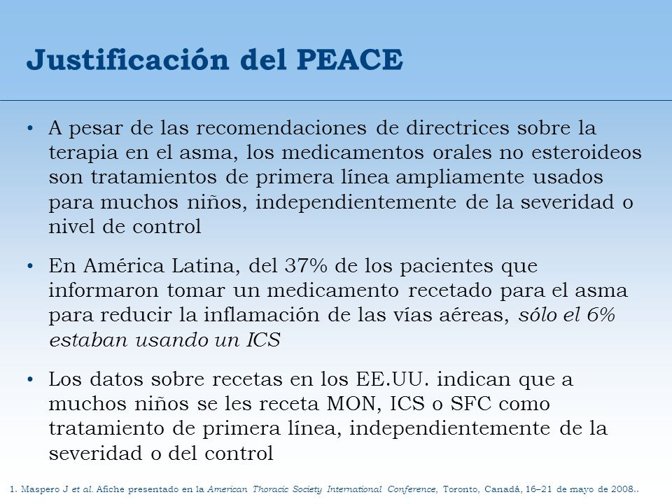 Justificación del PEACE A pesar de las recomendaciones de directrices sobre la terapia en el asma, los medicamentos orales no esteroideos son tratamie