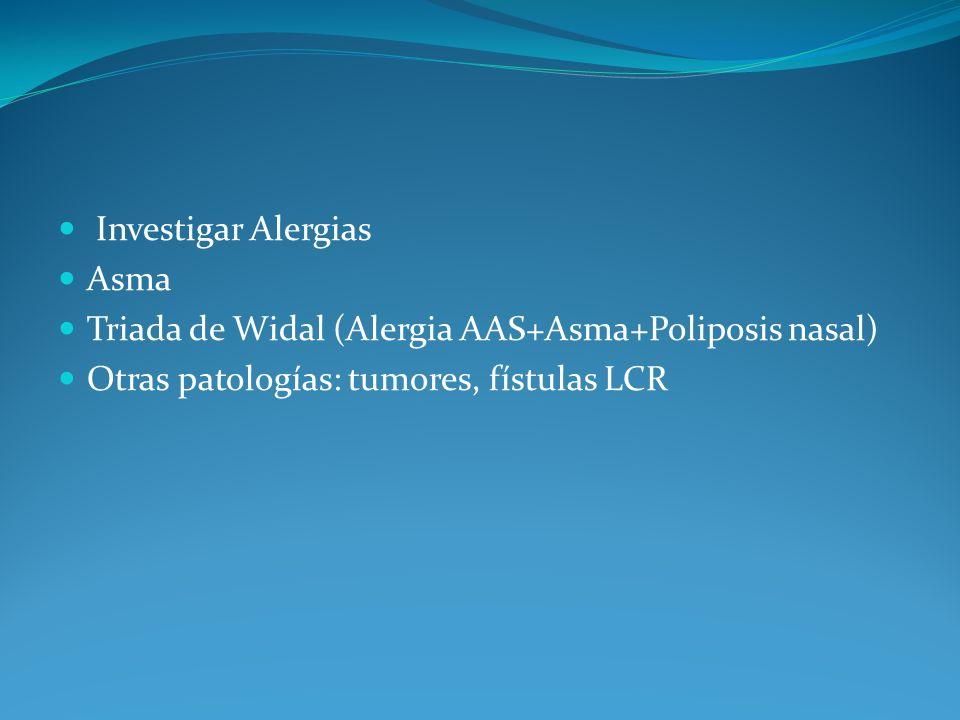Investigar Alergias Asma Triada de Widal (Alergia AAS+Asma+Poliposis nasal) Otras patologías: tumores, fístulas LCR