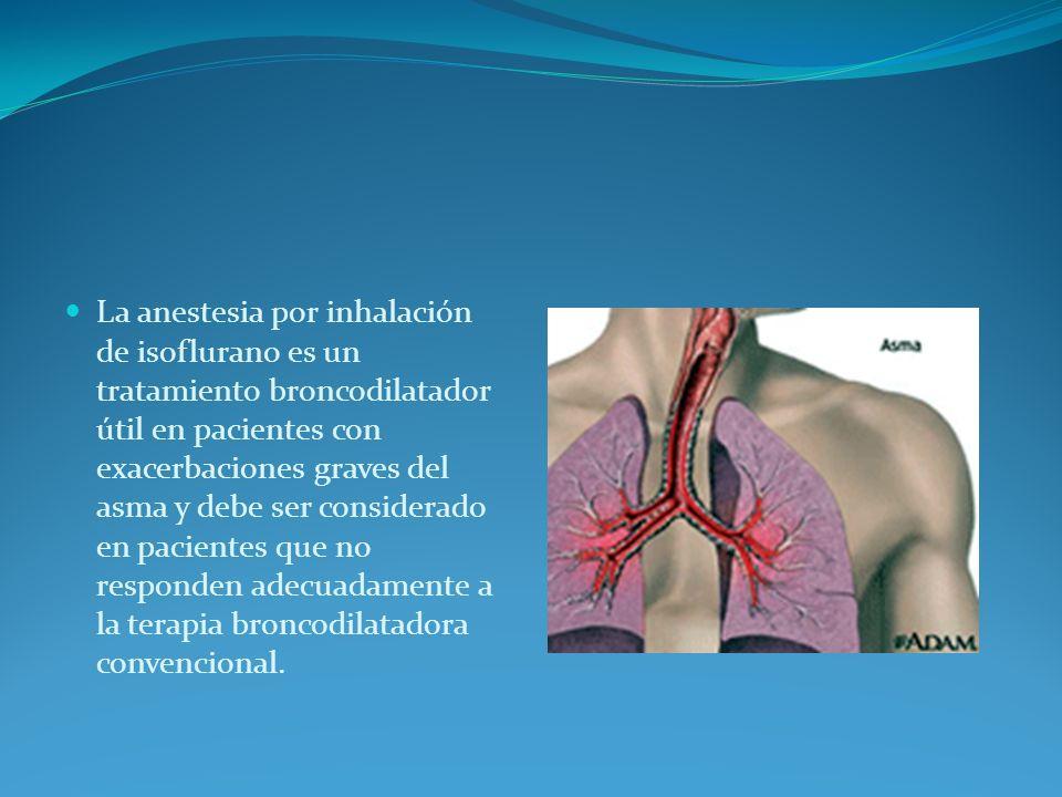 La anestesia por inhalación de isoflurano es un tratamiento broncodilatador útil en pacientes con exacerbaciones graves del asma y debe ser considerad