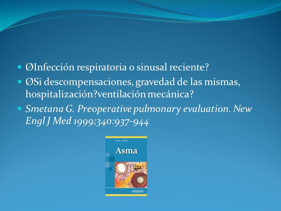 ØInfección respiratoria o sinusal reciente? ØSi descompensaciones, gravedad de las mismas, hospitalización?ventilación mecánica? Smetana G. Preoperati