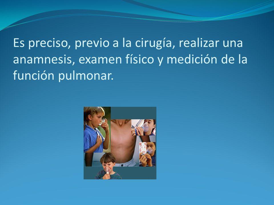 Es preciso, previo a la cirugía, realizar una anamnesis, examen físico y medición de la función pulmonar.