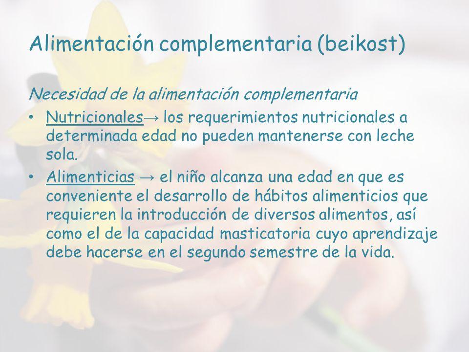 Alimentación complementaria (beikost) Necesidad de la alimentación complementaria Nutricionales los requerimientos nutricionales a determinada edad no pueden mantenerse con leche sola.