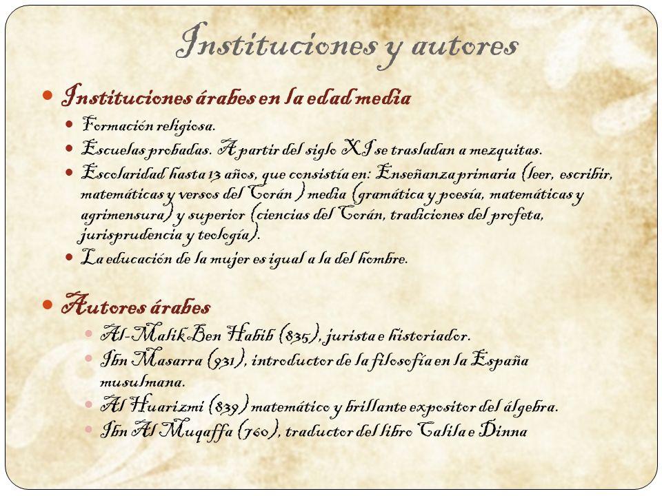 Instituciones y autores Instituciones árabes en la edad media Formación religiosa. Escuelas probadas. A partir del siglo XI se trasladan a mezquitas.