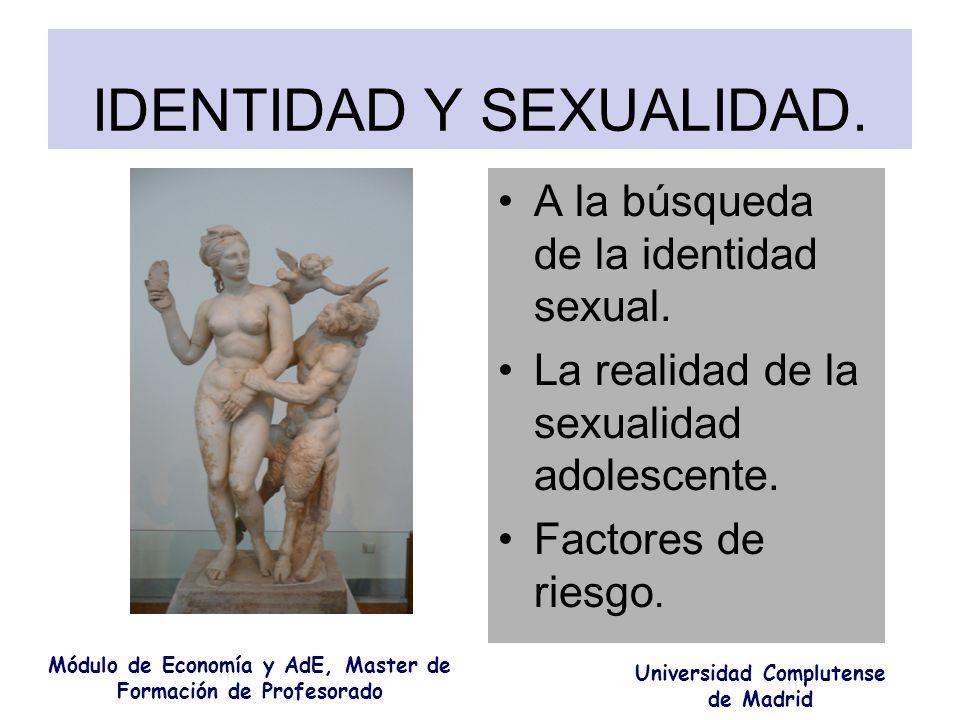 IDENTIDAD Y SEXUALIDAD. Módulo de Economía y AdE, Master de Formación de Profesorado Universidad Complutense de Madrid A la búsqueda de la identidad s