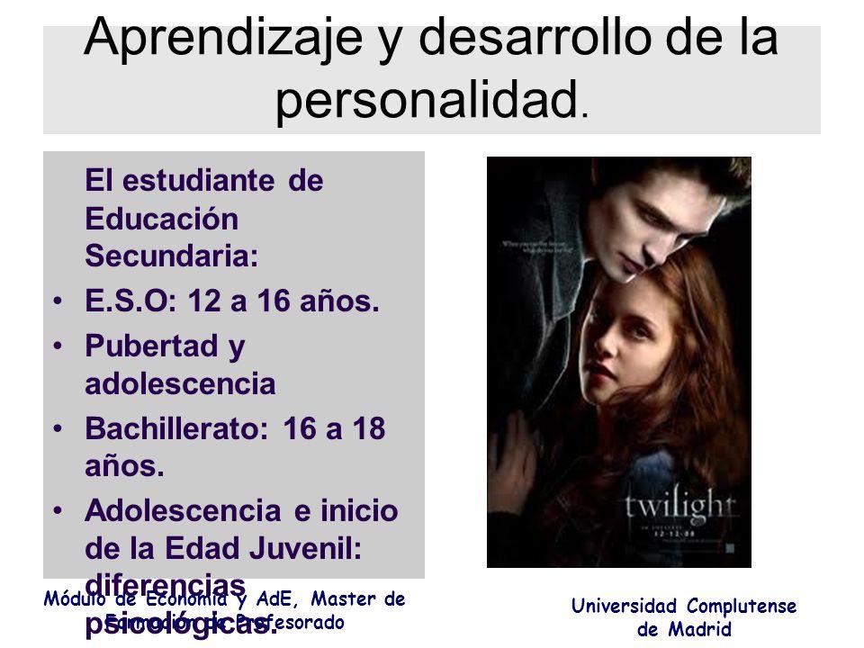 Aprendizaje y desarrollo de la personalidad. El estudiante de Educación Secundaria: E.S.O: 12 a 16 años. Pubertad y adolescencia Bachillerato: 16 a 18