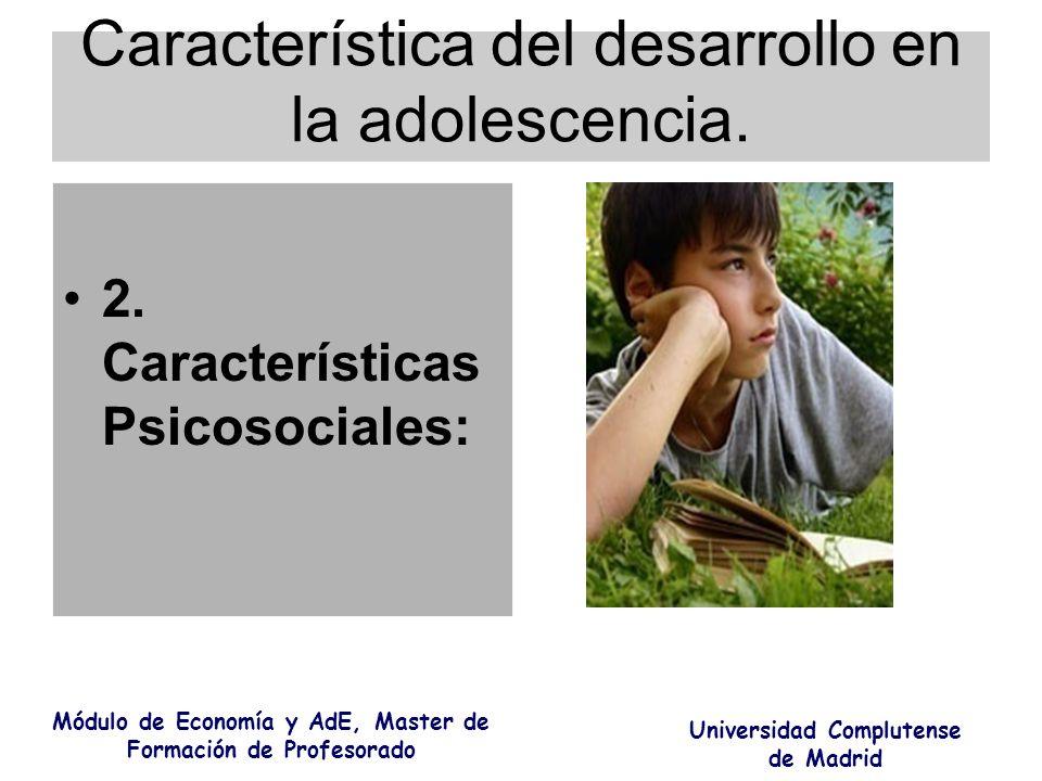 Característica del desarrollo en la adolescencia. 2. Características Psicosociales: Módulo de Economía y AdE, Master de Formación de Profesorado Unive