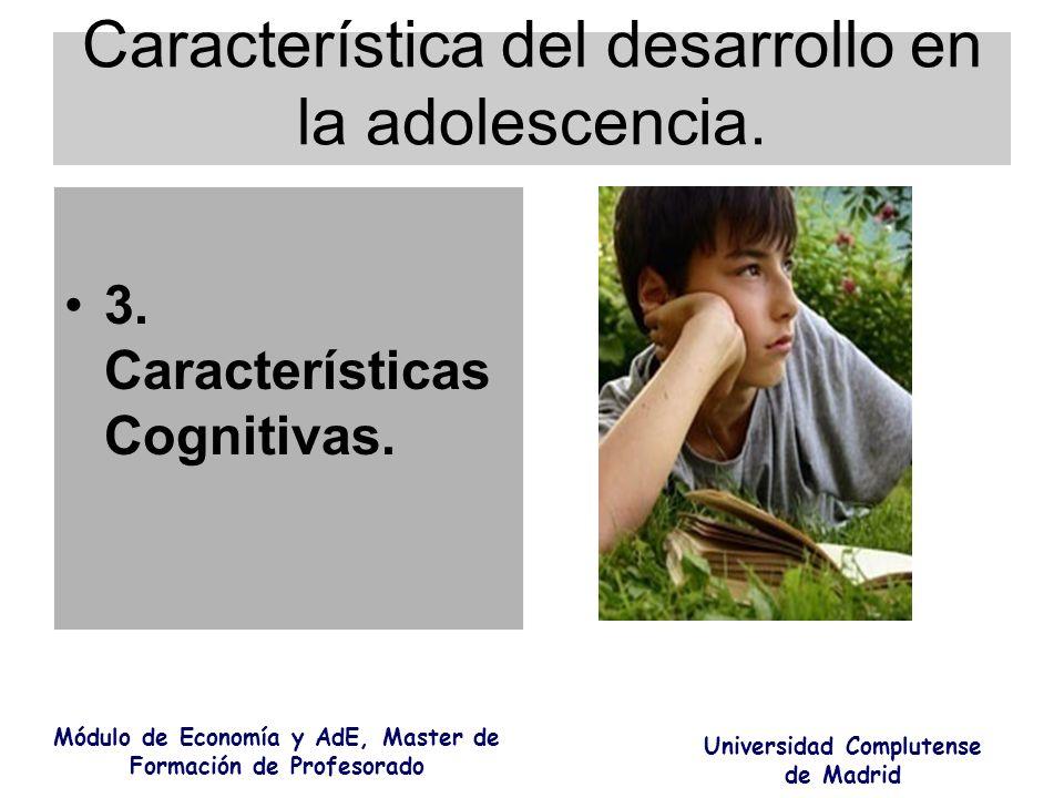 Característica del desarrollo en la adolescencia. 3. Características Cognitivas. Módulo de Economía y AdE, Master de Formación de Profesorado Universi