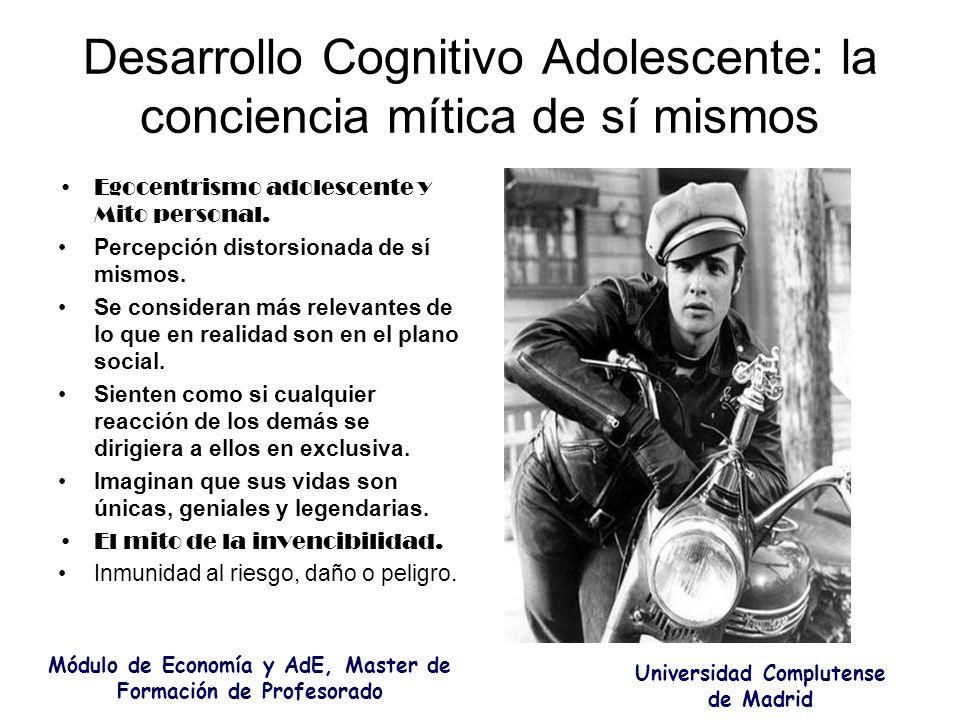 Desarrollo Cognitivo Adolescente: la conciencia mítica de sí mismos Egocentrismo adolescente y Mito personal. Percepción distorsionada de sí mismos. S