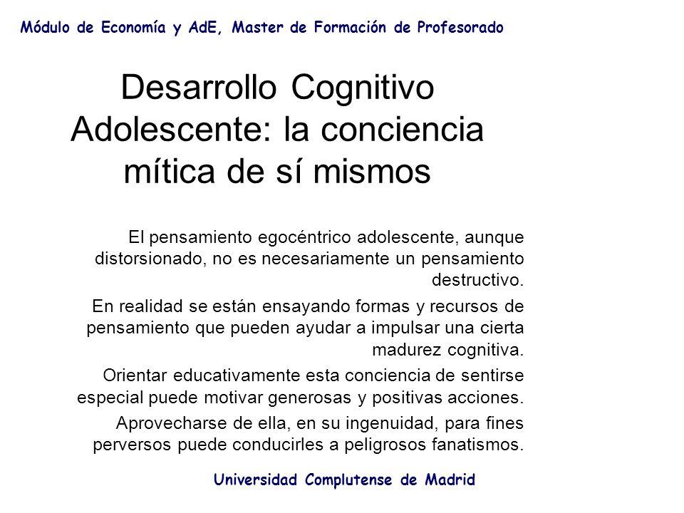 Desarrollo Cognitivo Adolescente: la conciencia mítica de sí mismos El pensamiento egocéntrico adolescente, aunque distorsionado, no es necesariamente