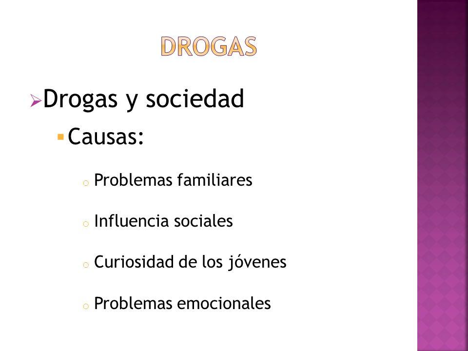 Drogas y sociedad Causas: o Problemas familiares o Influencia sociales o Curiosidad de los jóvenes o Problemas emocionales