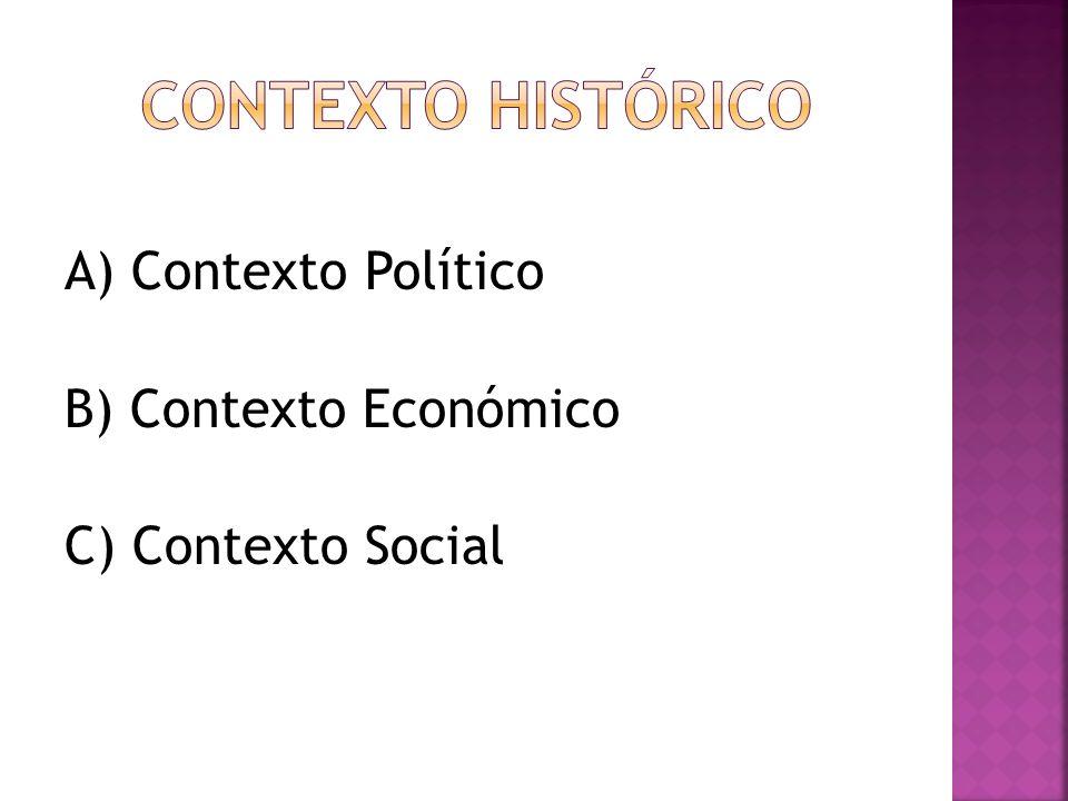 A) Contexto Político B) Contexto Económico C) Contexto Social