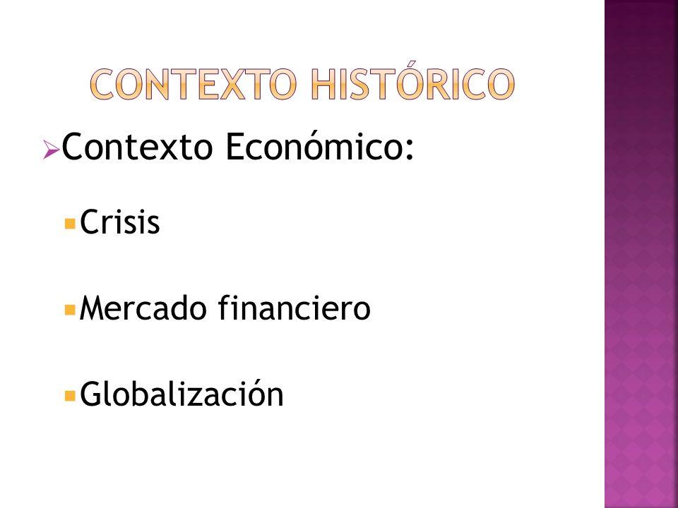 Contexto Económico: Crisis Mercado financiero Globalización