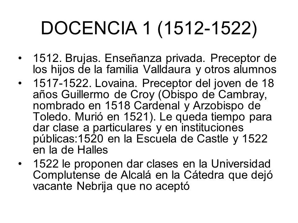 DOCENCIA 1 (1512-1522) 1512. Brujas. Enseñanza privada. Preceptor de los hijos de la familia Valldaura y otros alumnos 1517-1522. Lovaina. Preceptor d