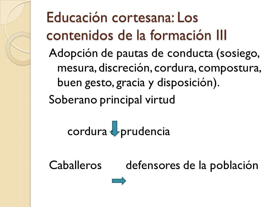 Educación cortesana: Los contenidos de la formación III Adopción de pautas de conducta (sosiego, mesura, discreción, cordura, compostura, buen gesto,