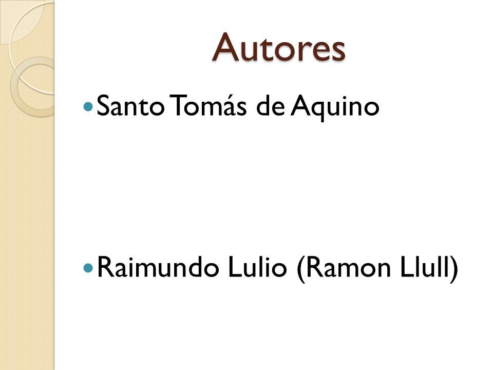 Autores Santo Tomás de Aquino Raimundo Lulio (Ramon Llull)