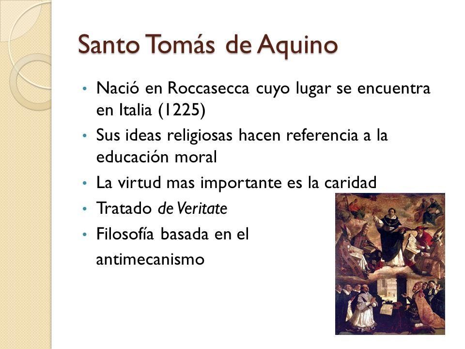 Santo Tomás de Aquino Nació en Roccasecca cuyo lugar se encuentra en Italia (1225) Sus ideas religiosas hacen referencia a la educación moral La virtu
