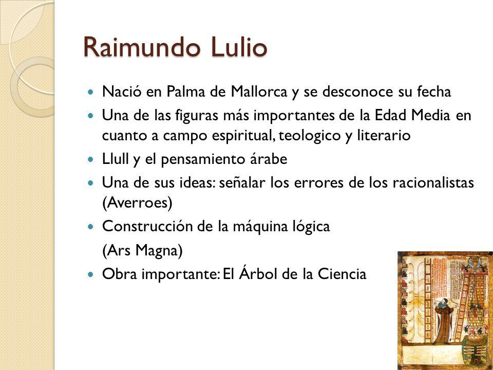 Raimundo Lulio Nació en Palma de Mallorca y se desconoce su fecha Una de las figuras más importantes de la Edad Media en cuanto a campo espiritual, te