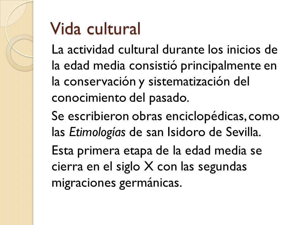 Vida cultural La actividad cultural durante los inicios de la edad media consistió principalmente en la conservación y sistematización del conocimient