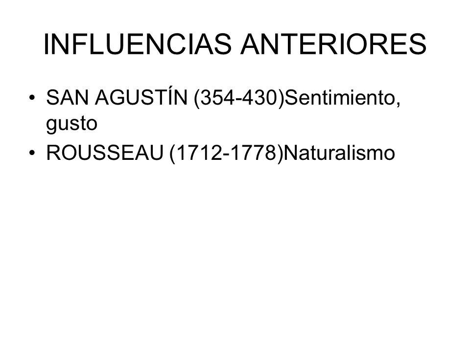 INFLUENCIAS ANTERIORES SAN AGUSTÍN (354-430)Sentimiento, gusto ROUSSEAU (1712-1778)Naturalismo