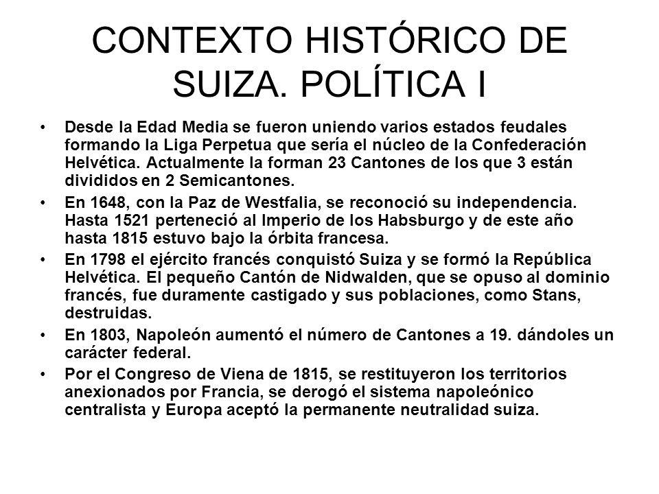 CONTEXTO HISTÓRICO DE SUIZA. POLÍTICA I Desde la Edad Media se fueron uniendo varios estados feudales formando la Liga Perpetua que sería el núcleo de