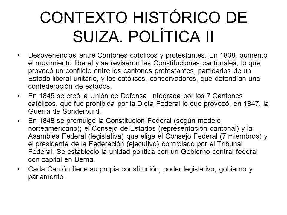 CONTEXTO HISTÓRICO DE SUIZA. POLÍTICA II Desavenencias entre Cantones católicos y protestantes. En 1838, aumentó el movimiento liberal y se revisaron