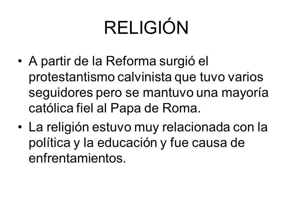 RELIGIÓN A partir de la Reforma surgió el protestantismo calvinista que tuvo varios seguidores pero se mantuvo una mayoría católica fiel al Papa de Ro